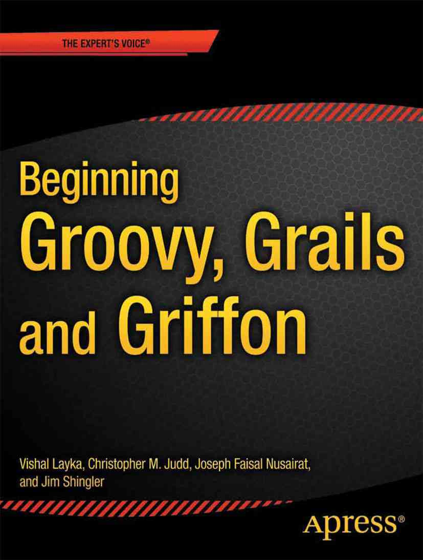 Beginning Groovy, Grails and Griffon By Judd, Christopher M./ Nusairat, Joseph Faisal/ Shingler, Jim/ Layka, Vishal