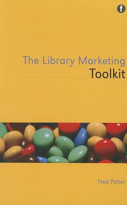 The Library Marketing Toolkit By Potter, Ned